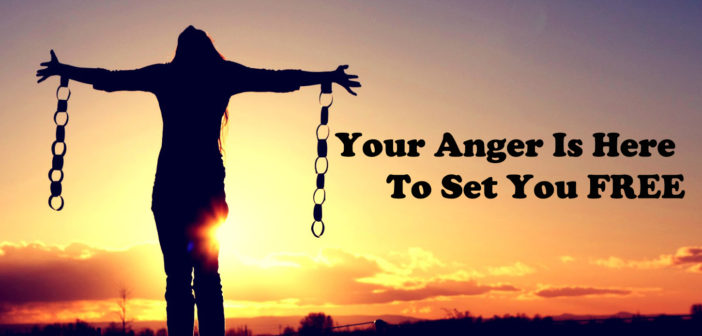 Your Anger Is Here To Set You Free